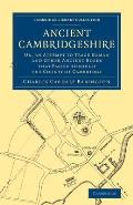 Ancient Cambridgeshire: Or, an Attempt to Trace Roman and Other Ancient Roads That Passed Through the County of Cambridge