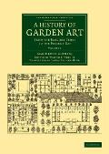 A History of Garden Art: From the Earliest Times to the Present Day