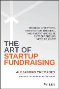 The Art of Startup Fundraising: Pitching Investors, Negotiating the Deal, and Everything Else Entrepreneurs Need to Know