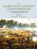 The Maryland Campaign of September 1862: Ezra A. Carman's Definitive Study of the Union and Confederate Armies at Antietam
