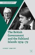 The British Government and the Falkland Islands, 1974-79 (Security, Conflict and Cooperation in the Contemporary World)