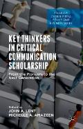 Key Thinkers in Critical Communication Scholarship: From the Pioneers to the Next Generation