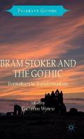 Bram Stoker and the Gothic: Formations to Transformations