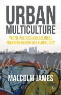Urban Multiculture: Youth, Politics and Cultural Transformation in a Global City