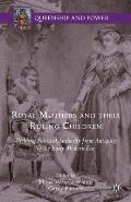 Royal Mothers and Their Ruling Children: Wielding Political Authority from Antiquity to the Early Modern Era