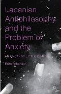 Lacanian Antiphilosophy and the Problem of Anxiety: An Uncanny Little Object