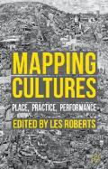 Mapping Cultures: Place, Practice, Performance