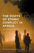 The Roots of Ethnic Conflict in Africa: From Grievance to Violence