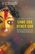 Same God, Other God: Judaism, Hinduism, and the Problem of Idolatry