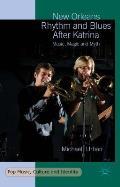 New Orleans Rhythm and Blues After Katrina: Music, Magic and Myth