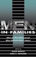 Men in Families: When Do They Get Involved? What Difference Does It Make?