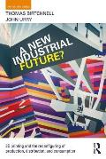 A New Industrial Future?: 3D Printing and the Reconfiguring of Production, Distribution, and Consumption
