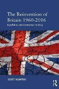 The Reinvention of Britain 1960-2016: A Political and Economic History