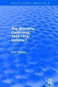 The Supreme Command, 1914-1918 (Routledge Revivals): Volume I
