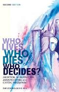 Who Lives Who Dies Who Decides Abortion Neonatal Care Assisted Dying & Capital Punishment