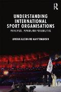 Understanding International Sport Organisations: Principles, Power and Possibilities