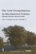 The New Humanitarians in International Practice: Emerging Actors and Contested Principles
