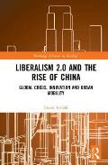 Liberalism 2.0 and the Rise of China: Global Crisis, Innovation and Urban Mobility