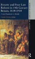 Poverty and Poor Law Reform in Nineteenth-Century Britain, 1834-1914: From Chadwick to Booth