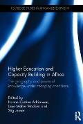 Higher Education and Capacity Building in Africa: The Geography and Power of Knowledge Under Changing Conditions