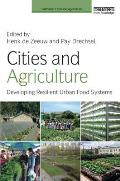 Cities and Agriculture: Developing Resilient Urban Food Systems