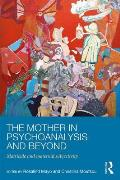 The Mother in Psychoanalysis and Beyond: Matricide and Maternal Subjectivity