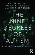 The Nine Degrees of Autism: A Developmental Model for the Alignment and Reconciliation of Hidden Neurological Conditions