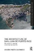 The Architecture of San Juan de Puerto Rico: Five Centuries of Urban and Architectural Experimentation