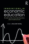 Innovations in Economic Education: Promising Practices for Teachers and Students, K 16