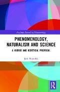 Phenomenology, Naturalism and Empirical Science: A Hybrid and Heretical Proposal