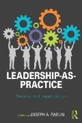 Leadership-As-Practice: Theory and Application
