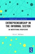 Entrepreneurship in the Informal Sector: An Institutional Perspective