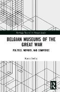 Belgian Museums of the Great War: Politics, Memory, and Commerce