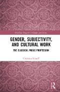 Gender, Subjectivity, and Cultural Work: The Classical Music Profession