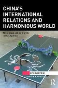 China S International Relations and Harmonious World: Time, Space and Multiplicity in World Politics