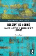Negotiating Ageing: Cultural Adaptation to the Prospect of a Long Life