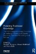 Protecting Traditional Knowledge: The Wipo Intergovernmental Committee on Intellectual Property and Genetic Resources, Traditional Knowledge and Folkl