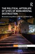 The Political Afterlife of Sites of Monumental Destruction: Reconstructing Affect in Mostar and New York