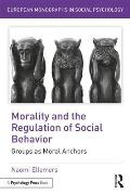 Morality and the Regulation of Social Behavior: Groups as Moral Anchors