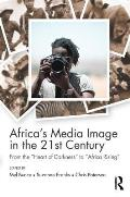Africa's Media Image in the 21st Century: From the Heart of Darkness to Africa Rising