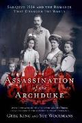 Assassination of the Archduke Sarajevo 1914 & the Romance That Changed the World