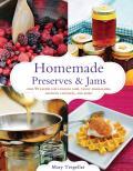 Homemade Preserves & Jams Over 90 Recipes for Luscious Jams Tangy Marmalades Crunchy Chutneys & More