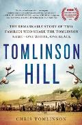 Tomlinson Hill The Remarkable Story of Two Families who Share the Tomlinson Name One White One Black