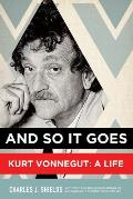 & So It Goes Kurt Vonnegut A Life