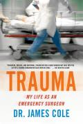 Trauma My Life as an Emergency Surgeon