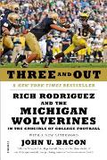 Three & Out Rich Rodriguez & the Michigan Wolverines in the Crucible of College Football