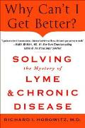Why Cant I Get Better Solving the Mystery of Lyme & Chronic Disease