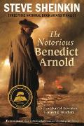 Notorious Benedict Arnold A True Story of Adventure Heroism & Treachery