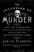 Invention of Murder How the Victorians Revelled in Death & Detection & Created Modern Crime