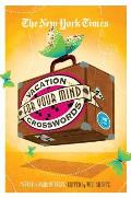 The New York Times Vacation for Your Mind Crosswords: 75 Easy to Hard Puzzles